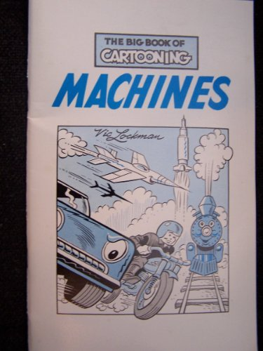 The Big Book of Cartooning Machines: Lockman, Vic