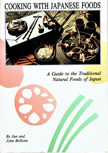 Cooking with Japanese Foods : A Guide: Jan Belleme and