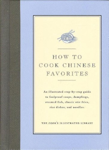 9780936184456: How to Cook Chinese Favorites: An Illustrated Step-By-Step Guide to Foolproof Soups, Dumplings, Steamed Fish, Classic Stir-Fries, Rice Dishes, & Noodles (Cook's Illustrated Library)