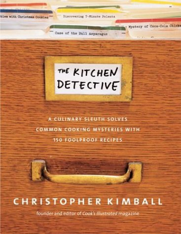 9780936184708: The Kitchen Detective: A Culinary Sleuth Solves Common Cooking Mysteries With 150 Foolproof Recipes