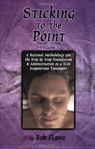 9780936185170: Sticking to the Point: A Rational Methodology for the Step By Step Formulation and Administration of a TCM Acupuncture Treatment (vol. 1)