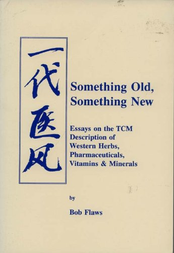 Something Old, Something New: Essays on the Tcm Description of Western Herbs, Pharmaceuticals, ...
