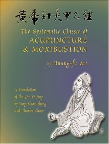 9780936185293: The Systematic Classic of Acupuncture and Moxibustion: Huang-Ti Chen Chiu Chia I Ching (Jia Yi Jing)