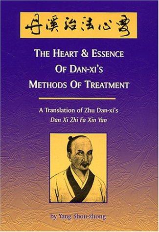 9780936185507: Heart and Essence of Dan-xi's Methods of Treatment: A Translation of Zhu Dan-xi's