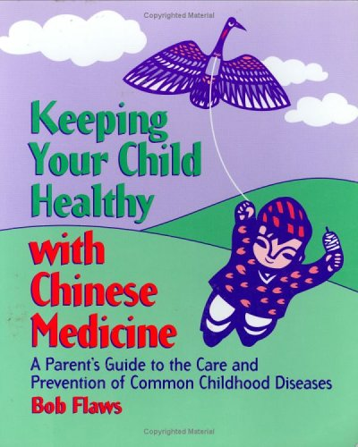 9780936185712: Keeping Your Child Healthy With Chinese Medicine: A Parent's Guide to the Care & Prevention of Common Childhood Diseases
