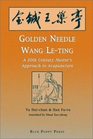 9780936185781: Golden Needle Wang Le-ting: A 20th Century Master's Approach to Acupuncture