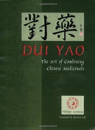 9780936185811: Dui Yao: the Art of Combining Chinese Medicinals