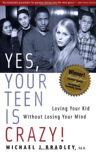 Yes, Your Teen Is Crazy! : Loving Your Kid Without Losing Your Mind