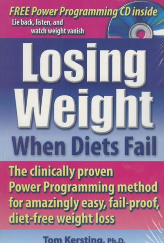 9780936197524: Losing Weight When Diets Fail: The Clinically Proven Power Programming Method for Amazingly Easy, Fail-Proof, Diet-Free Weight Loss