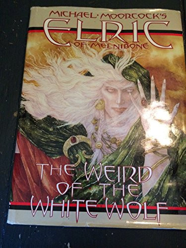 9780936211299: Elric of Melnibone: Weird of the White Wolf