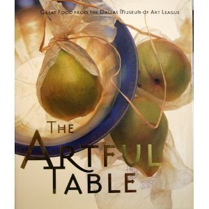 The Artful Table: Great Food from the Dallas Museum of Art League: Cheek, Alicia, Food Writer & ...