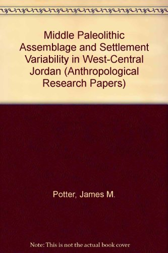 Middle Paleolithic Assemblage and Settlement Variability in: James M. Potter