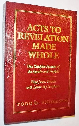 9780936255149: Acts to Revelation Made Whole: One complete account of the apostles and prophets, King James Version