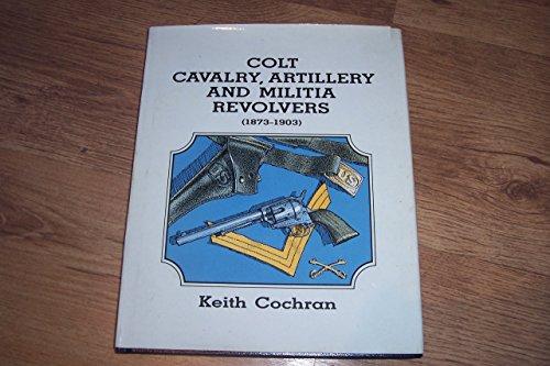 9780936259079: Colt cavalry, artillery, and militia revolvers, 1873-1903