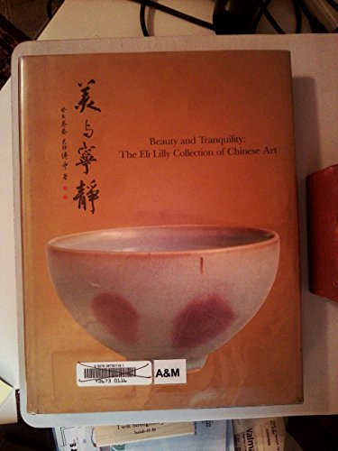 9780936260136: Beauty and Tranquility: The Eli Lilly Collection of Chinese Art