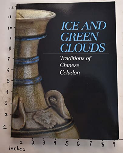 9780936260174: Ice and Green Clouds: Traditions of Chinese Celadon