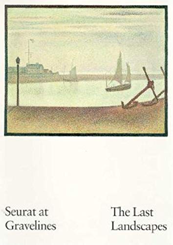 Seurat at Gravelines: The Last Landscapes: Ellen Wardwell Lee