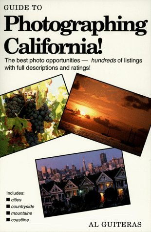Guide to Photographing California: The Best Photo Opportunities, Including the Cities, Countryside,...