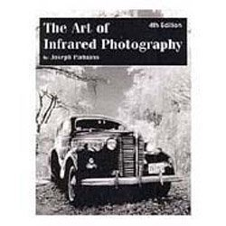 9780936262321: The Art of Infrared Photography: A Comprehensive Guide to the Use of Black and White Infrared Film
