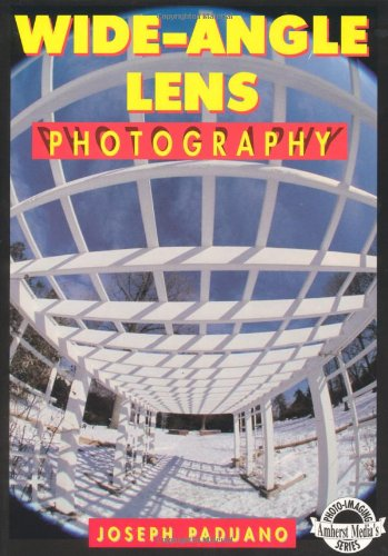 9780936262437: Wide-Angle Lens Photography: A Complete, Fully Illustrated Guide (Amherst Media's Photo-Imaging Series)