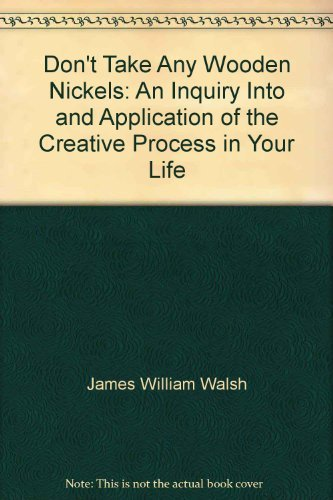 9780936267036: Don't take any wooden nickels: An inquiry into and application of the creative process in your life