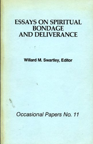 ESSAYS ON SPIRITUAL BONDAGE AND DELIVERANCE. [Occasional Papers No. 11]: Swartley, Willard M., ed.