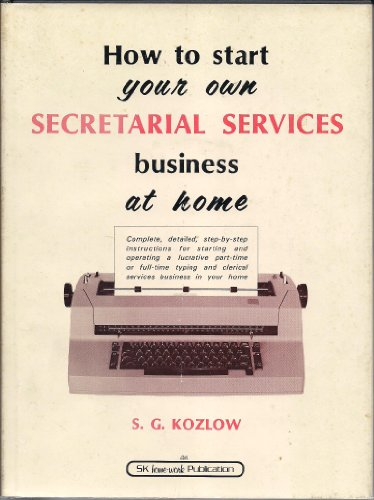 9780936306001: How to Start Your Own Secretarial Services Business at Home: Complete, Detailed, Step-By-Step Instructions for Starting and Operating a Lucrative ... Business in (An Sk Home-Work Publication)