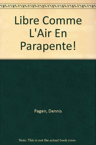 Libre Comme L'Air En Parapente!: Pagen, Dennis