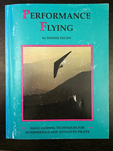 Performance Flying: Hang Gliding Techniques for Intermediate and Advanced Pilots: Pagen, Dennis