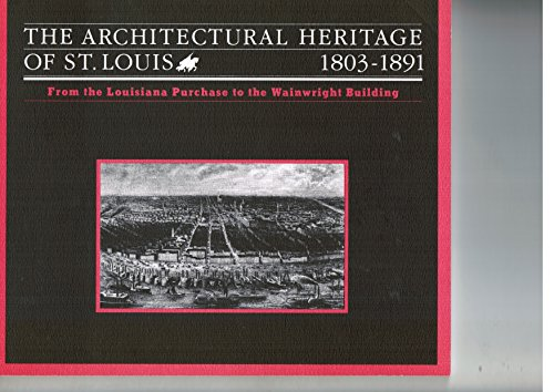 Architectural Heritage of St. Louis, 1803-1891: From: Lawrence Lowic