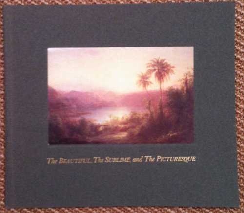 9780936316055: The Beautiful, the Sublime and the Picturesque: British Influences on American Landscape Painting