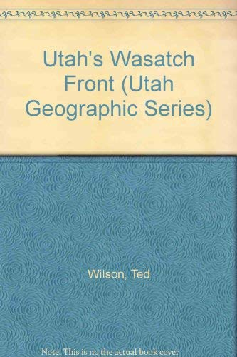 Utah's Wasatch Front (Utah Geographic Series): Wilson, Ted