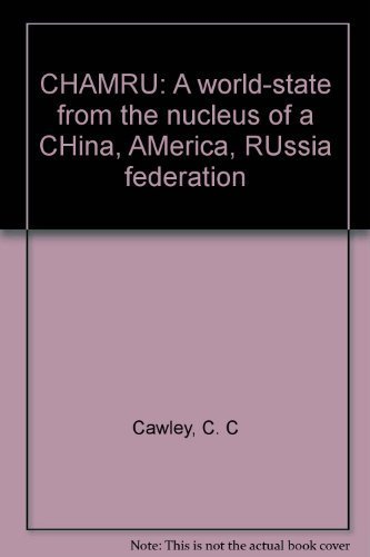 9780936339146: CHAMRU: A world-state from the nucleus of a CHina, AMerica, RUssia federation