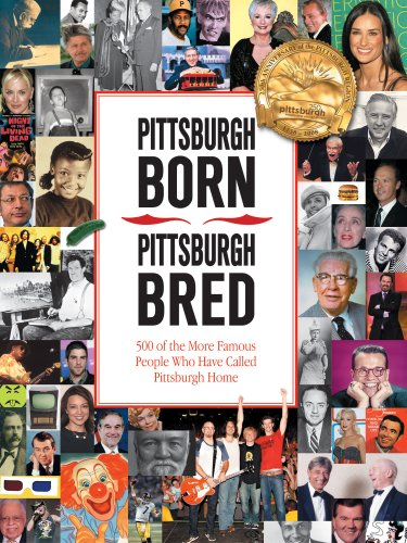 9780936340166: Pittsburgh Born, Pittsburgh Bred: 500 of the More Famous People Who Have Called Pittsburgh Home