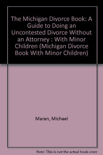 The Michigan Divorce Book: A Guide to Doing an Uncontested Divorce Without an Attorney: Without ...
