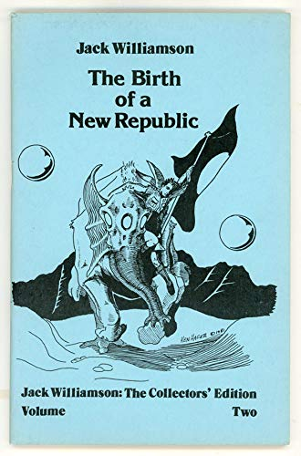 9780936344522: The Birth of a New Republic (Jack Williamson: The Collector's Edition, Volume Two)