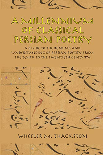 9780936347509: A Millennium of Classical Persian Poetry: A Guide to the Reading & Understanding of Persian Poetry from the Tenth to the Twentieth Century: A Guide to ... from the Tenth to the Twentieth Century