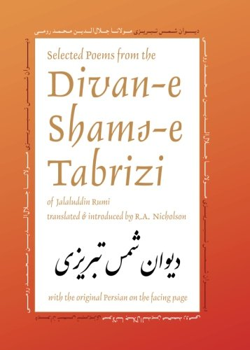 Selected Poems from the Divan-e Shams-e Tabrizi: Along With the Original Persian (Classics of Persian Literature, 5) (Volume 5) (0936347619) by Jalaluddin Rumi