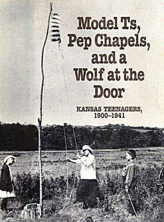9780936352114: Model Ts, Pep Chapels, and a Wolf at the Door: Kansas Teenagers, 1900-1941