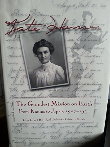 Kate Hansen: The Grandest Mission on Earth: From Kansas to Japan, 1907- 1951.: Bales, Dane G.; Roth...
