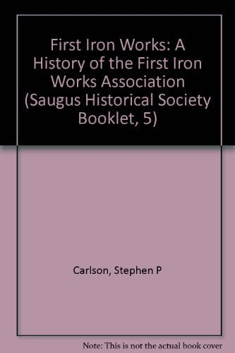 9780936363080: First Iron Works: A History of the First Iron Works Association (Saugus Historical Society Booklet, 5)