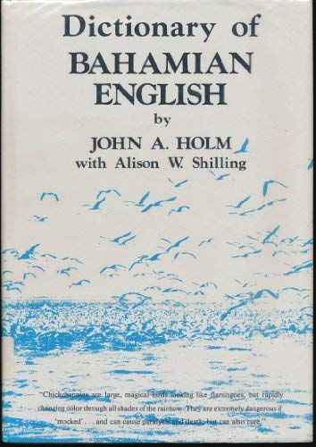 Dictionary of Bahamian English: Holm, John, with Alison W. Shilling