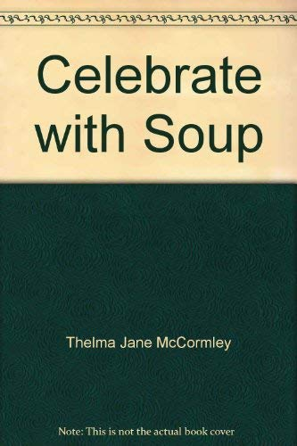 9780936369273: Celebrate with Soup