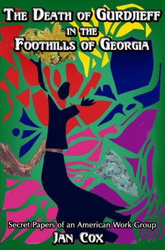 Death of Gurdjieff in the Foothills of Georgia Private Papers of an American Group: Jan