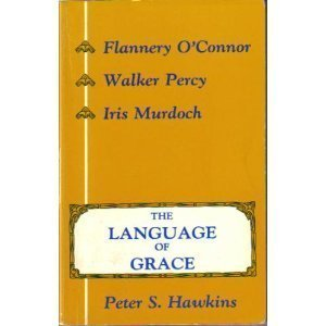 The Language of Grace: Flannery O'Connor, Walker: Peter S. Hawkins;