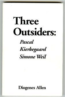 Three Outsiders: Pascal, Kierkegaard, Simone Weil: Allen, Diogenes