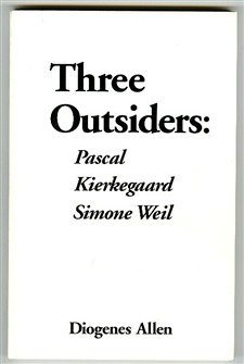Three Outsiders: Pascal, Kiegeaard, Simon Weil: Allen, Diogenes