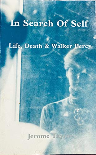 In Search of Self: Life, Death and Walker Percy: Taylor, Jerome