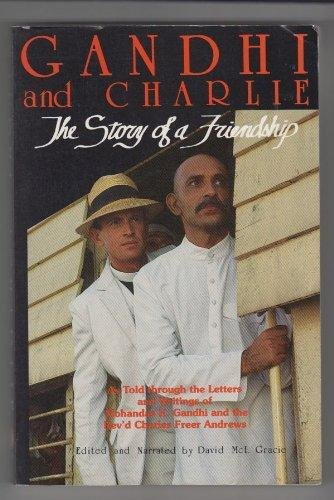 Gandhi and Charlie: The Story of a Friendship - As Told Through the Letters and Writers of Mohandas...