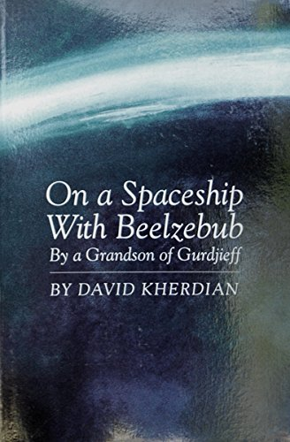 On a Spaceship with Beelzebub, By a grandson of Gurdjieff: Kherdian, David